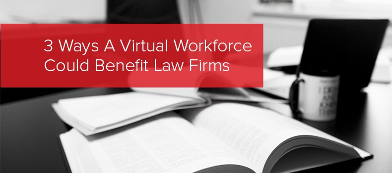 3 Ways A Virtual Workforce Could Benefit Law Firms