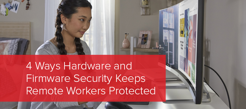 4 ways hardware and firmware security keep remote workers protected