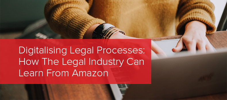 Digitalising Legal Processes- How The Legal Industry Can Learn From Amazon