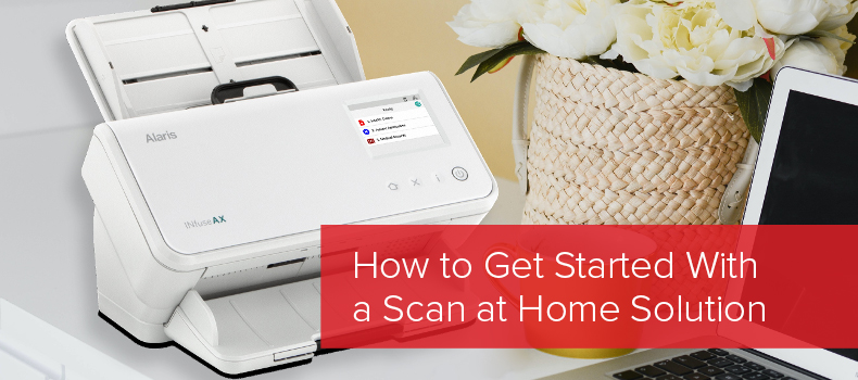 How to Get Started With a Scan at Home Solution