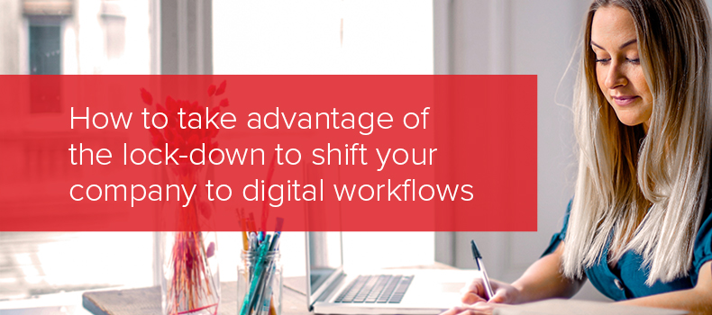 How to take advantage of  the lock-down to shift your  company to digital workflows