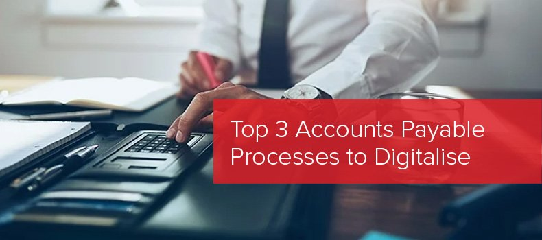 Top 3 Accounts Payable Processes to Digitalise