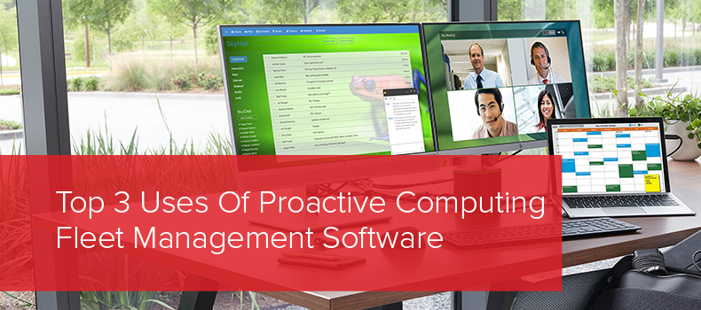 Top 3 Uses Of Proactive Computing Fleet Management Software copy