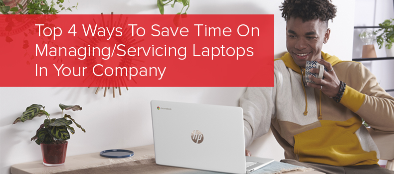 Top 4 Ways To Save Time On ManagingServicing Laptops In Your Company1