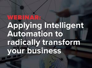Webinar: Applying Intelligent Automation to radically transform your business