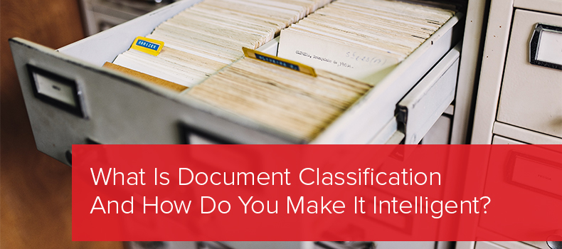 What Is Document Classification And How Do You Make It Intelligent