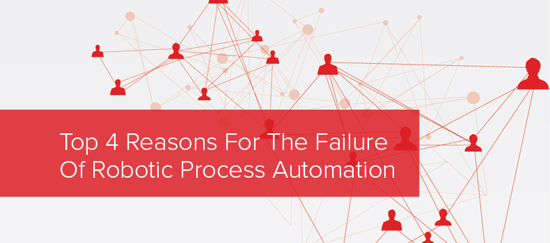 Top 4 Reasons For The Failure Of Robotic Process Automation (RPA)